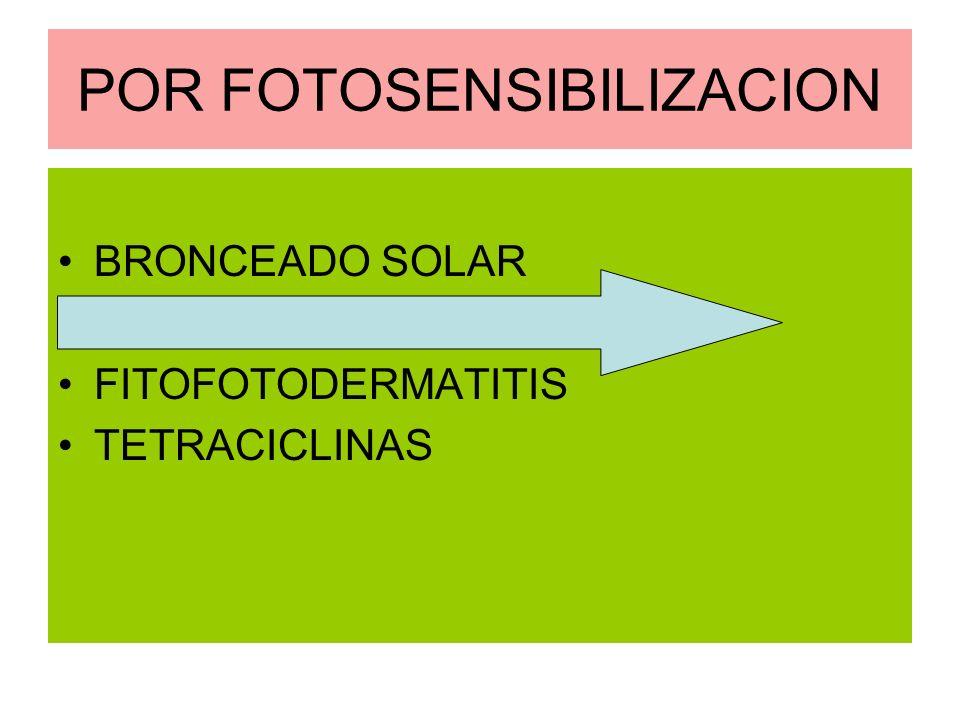 POR FOTOSENSIBILIZACION BRONCEADO SOLAR DERMATITIS POR PERFUMES FITOFOTODERMATITIS TETRACICLINAS