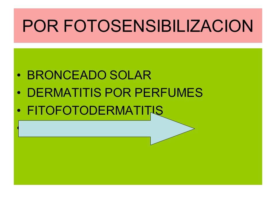 POR FOTOSENSIBILIZACION BRONCEADO SOLAR DERMATITIS POR PERFUMES FITOFOTODERMATITIS OTROS MEDICAMENTOS