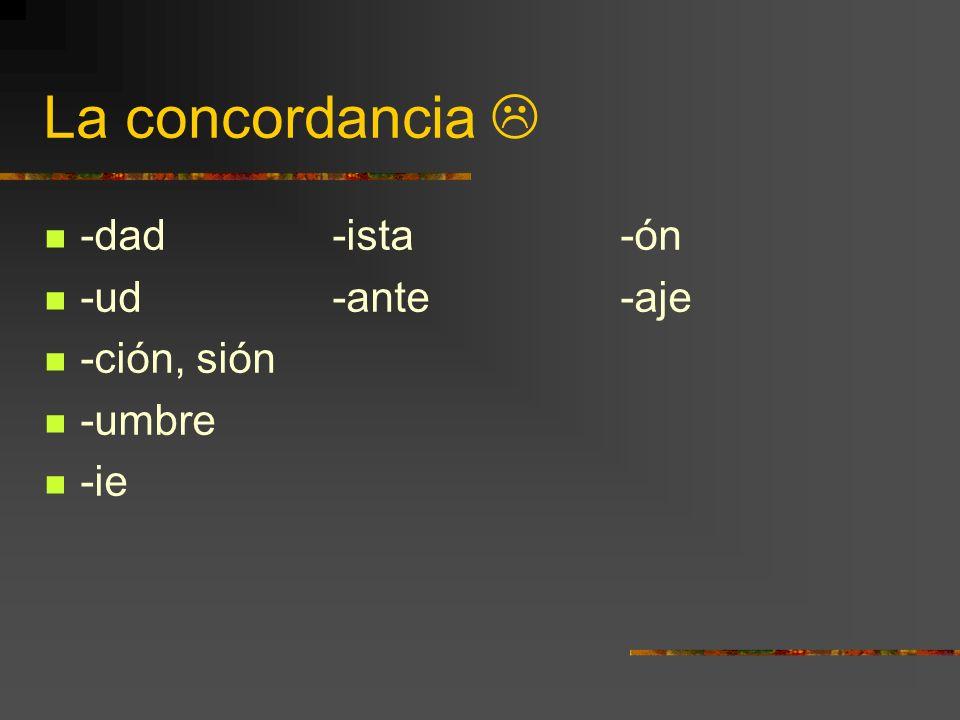 La concordancia -dad-ista-ón -ud-ante-aje -ción, sión -umbre -ie