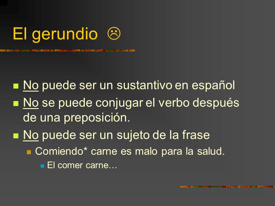 El gerundio No puede ser un sustantivo en español No se puede conjugar el verbo después de una preposición.