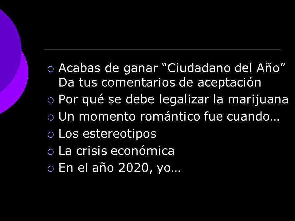 Acabas de ganar Ciudadano del Año Da tus comentarios de aceptación Por qué se debe legalizar la marijuana Un momento romántico fue cuando… Los estereo