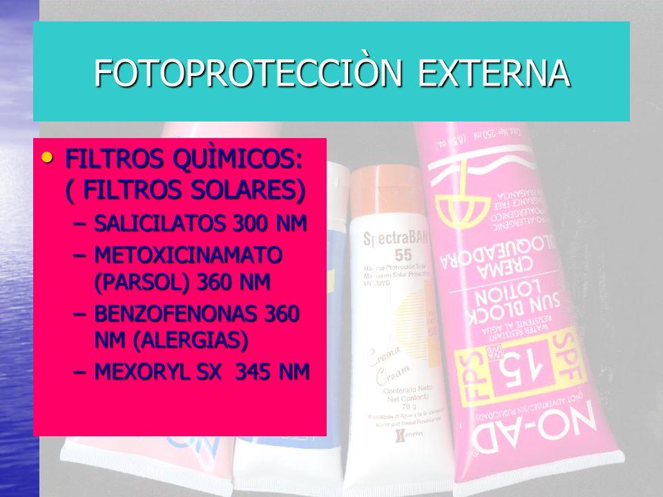 FOTOPROTECCIÒN EXTERNA FILTROS QUÌMICOS: ( FILTROS SOLARES) FILTROS QUÌMICOS: ( FILTROS SOLARES) –SALICILATOS 300 NM –METOXICINAMATO (PARSOL) 360 NM –