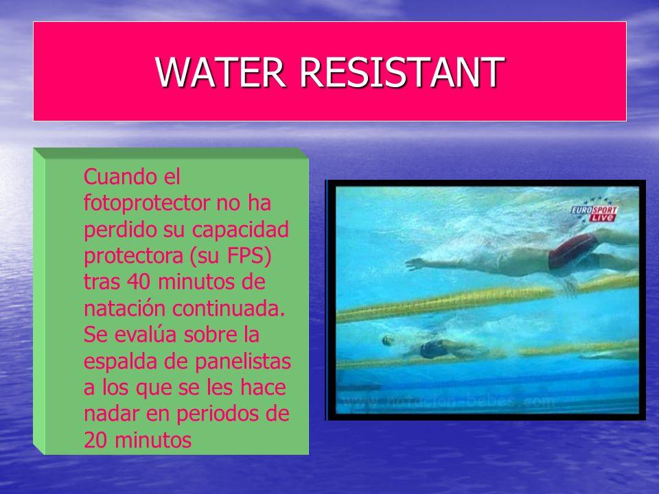 WATER RESISTANT Cuando el fotoprotector no ha perdido su capacidad protectora (su FPS) tras 40 minutos de natación continuada. Se evalúa sobre la espa