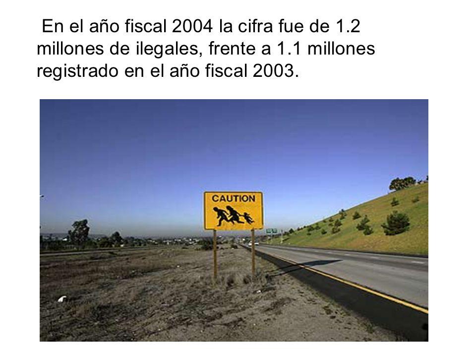 En el año fiscal 2004 la cifra fue de 1.2 millones de ilegales, frente a 1.1 millones registrado en el año fiscal 2003.