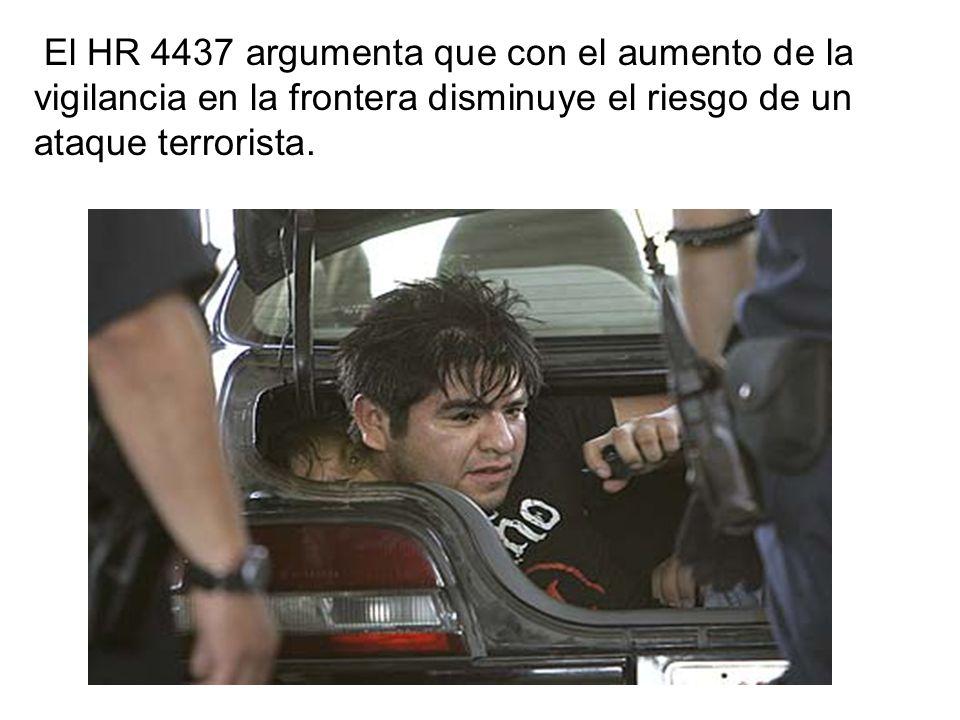 El HR 4437 argumenta que con el aumento de la vigilancia en la frontera disminuye el riesgo de un ataque terrorista.