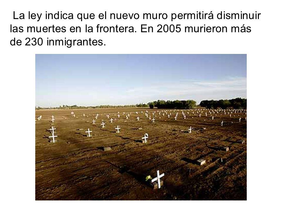 La ley indica que el nuevo muro permitirá disminuir las muertes en la frontera. En 2005 murieron más de 230 inmigrantes.