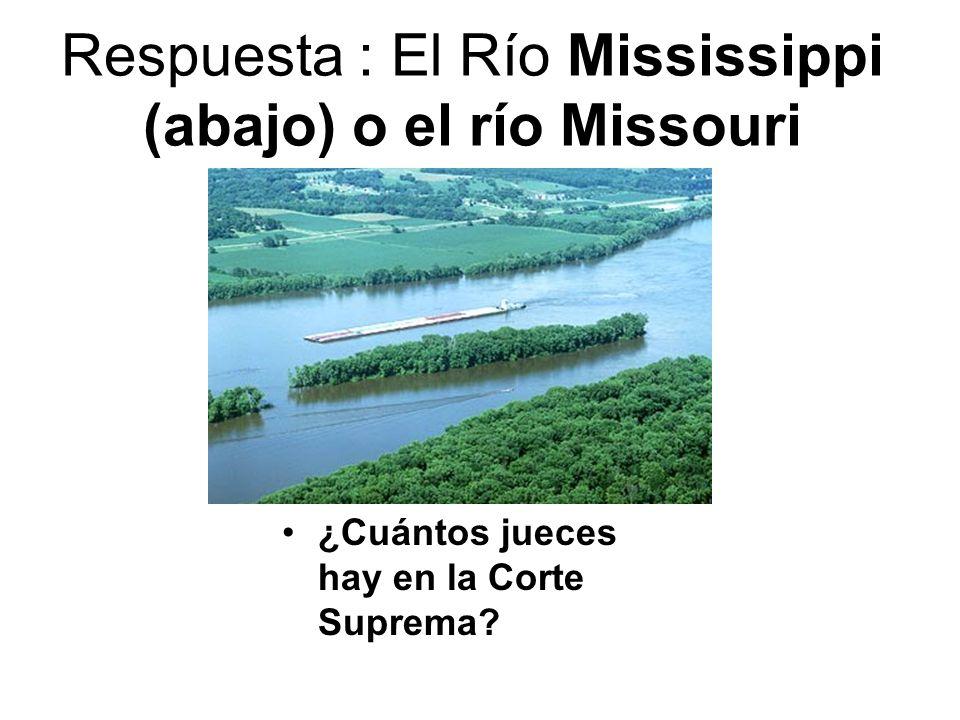Respuesta : El Río Mississippi (abajo) o el río Missouri ¿Cuántos jueces hay en la Corte Suprema?
