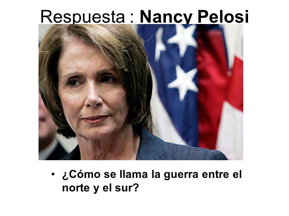 Respuesta : Nancy Pelosi ¿Cómo se llama la guerra entre el norte y el sur?