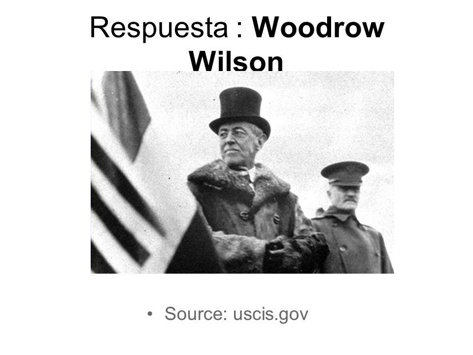 Respuesta : Woodrow Wilson Source: uscis.gov