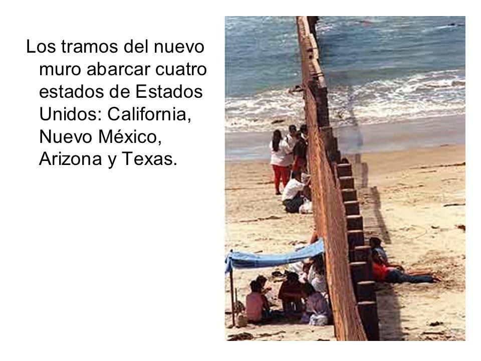 Los tramos del nuevo muro abarcar cuatro estados de Estados Unidos: California, Nuevo México, Arizona y Texas.