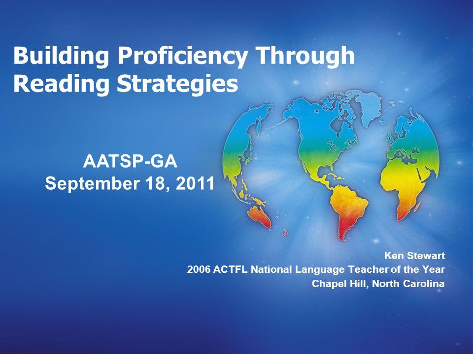 Building Proficiency Through Reading Strategies Ken Stewart 2006 ACTFL National Language Teacher of the Year Chapel Hill, North Carolina AATSP-GA September 18, 2011