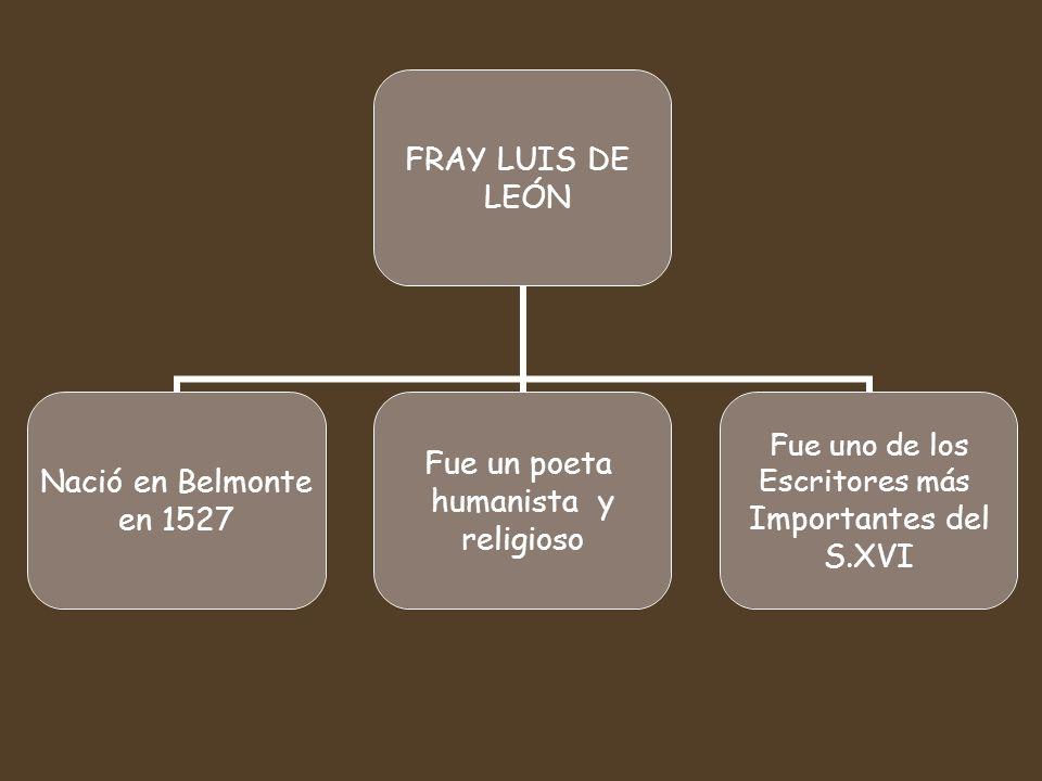 FRAY LUIS DE LEÓN Nació en Belmonte en 1527 Fue un poeta humanista y religioso Fue uno de los Escritores más Importantes del S.XVI