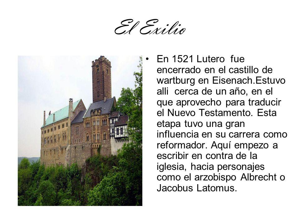 El Exilio En 1521 Lutero fue encerrado en el castillo de wartburg en Eisenach.Estuvo alli cerca de un año, en el que aprovecho para traducir el Nuevo