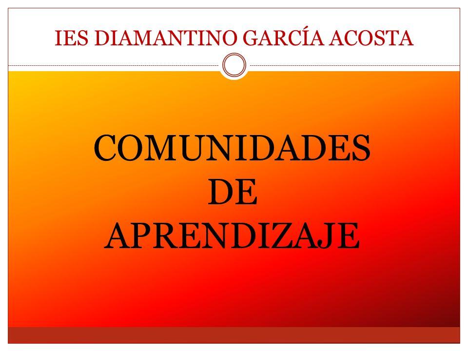 COMUNIDADES DE APRENDIZAJE IES DIAMANTINO GARCÍA ACOSTA