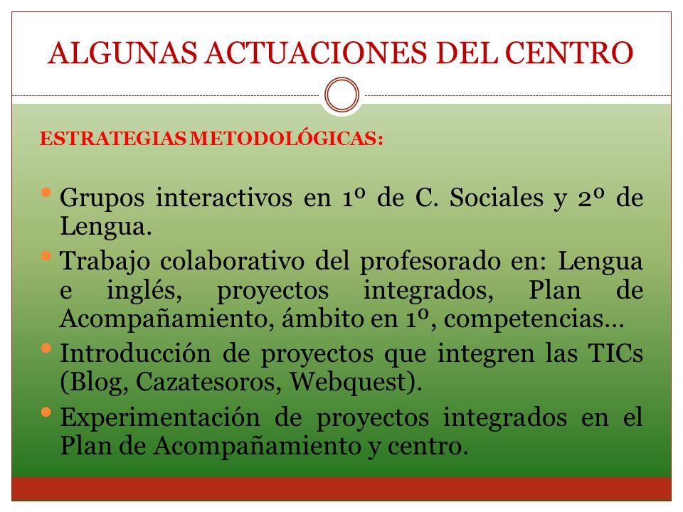 ESTRATEGIAS METODOLÓGICAS: Grupos interactivos en 1º de C. Sociales y 2º de Lengua. Trabajo colaborativo del profesorado en: Lengua e inglés, proyecto