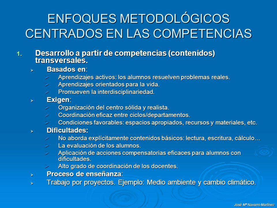 José Mª Navarro Martínez ENFOQUES METODOLÓGICOS CENTRADOS EN LAS COMPETENCIAS 1. Desarrollo a partir de competencias (contenidos) transversales. Basad