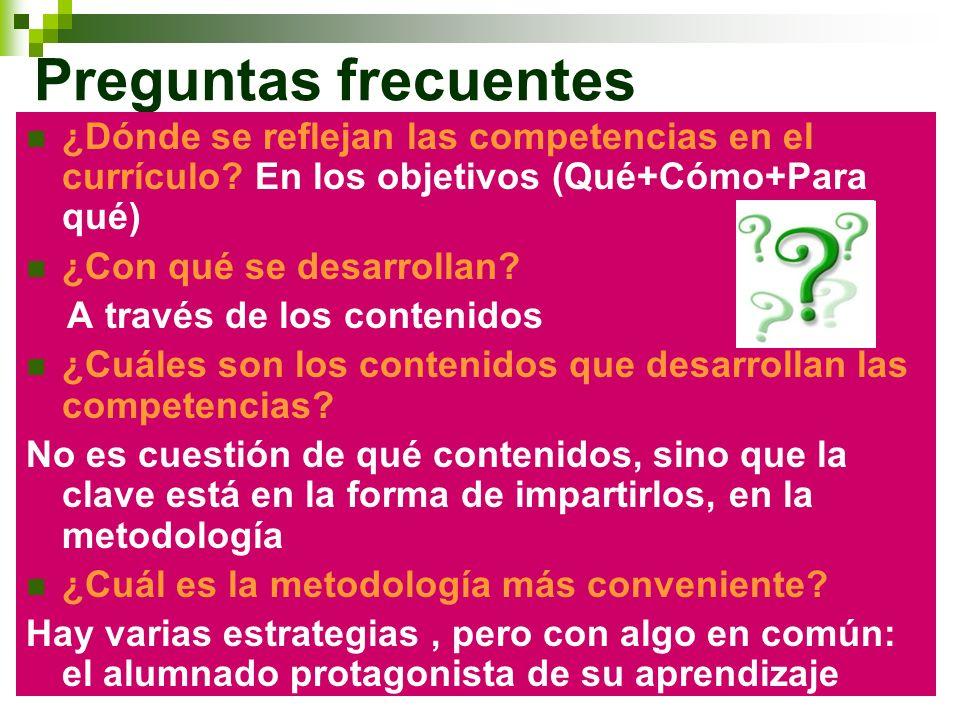 Preguntas frecuentes ¿Dónde se reflejan las competencias en el currículo? En los objetivos (Qué+Cómo+Para qué) ¿Con qué se desarrollan? A través de lo