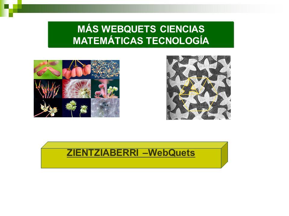 ZIENTZIABERRI –WebQuets MÁS WEBQUETS CIENCIAS MATEMÁTICAS TECNOLOGÍA