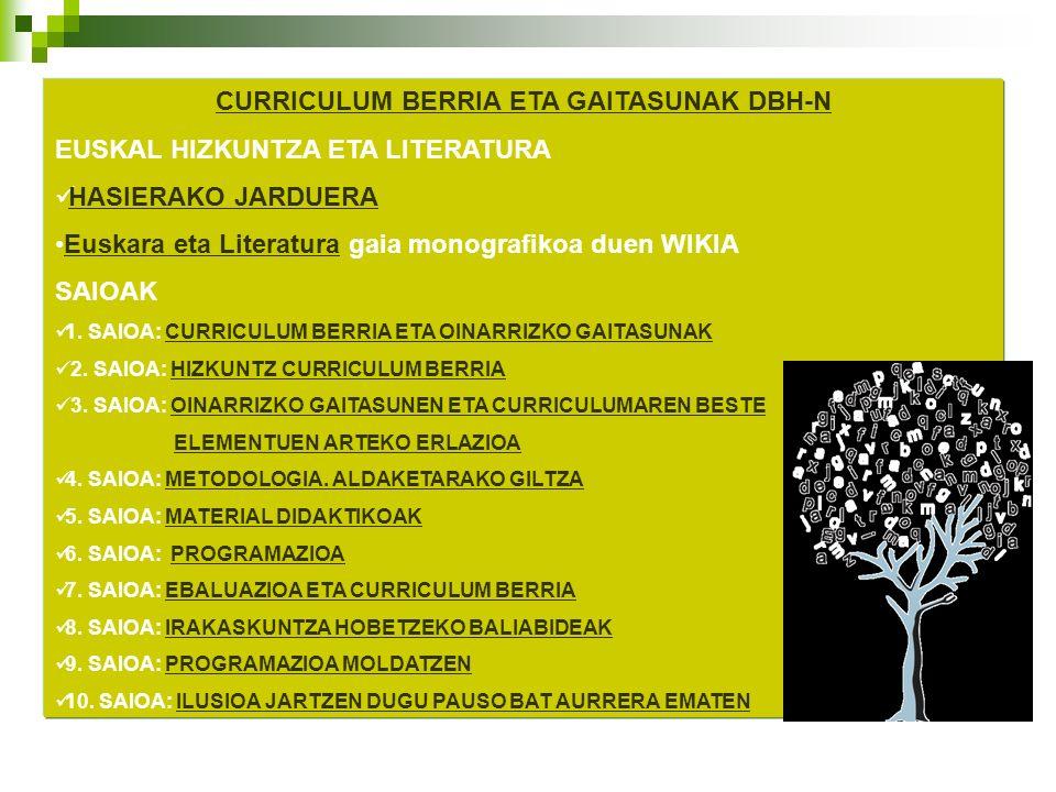 CURRICULUM BERRIA ETA GAITASUNAK DBH-N EUSKAL HIZKUNTZA ETA LITERATURA HASIERAKO JARDUERA Euskara eta Literatura gaia monografikoa duen WIKIAEuskara e