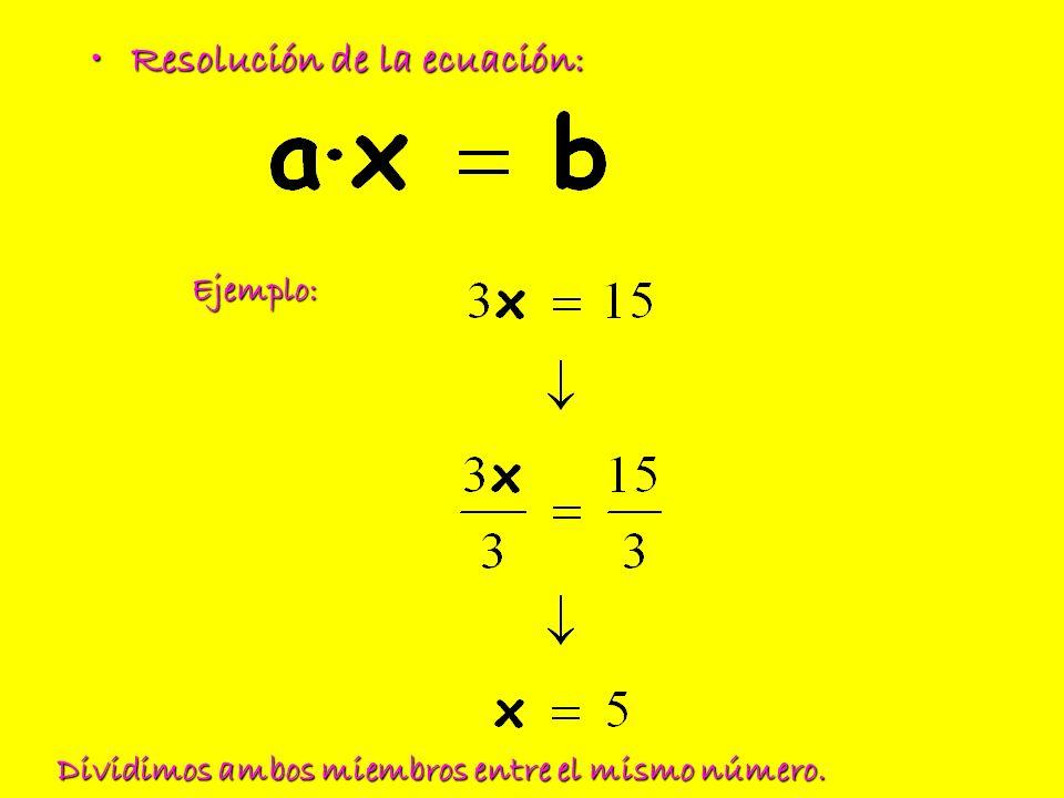 Resolución de la ecuación:Resolución de la ecuación: Ejemplo: Dividimos ambos miembros entre el mismo número.