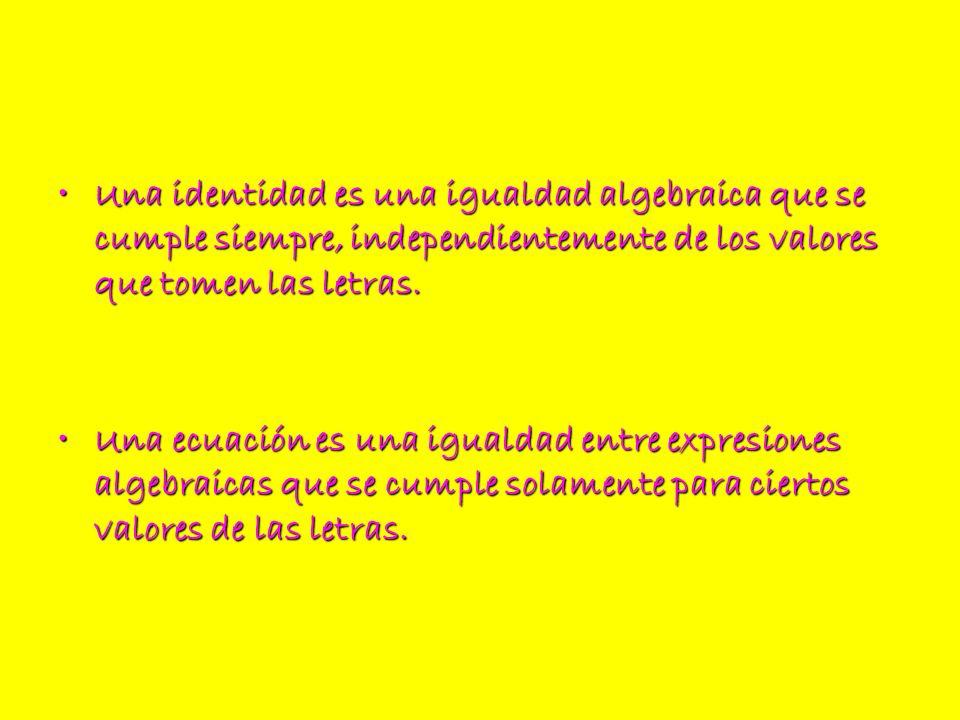 Una identidad es una igualdad algebraica que se cumple siempre, independientemente de los valores que tomen las letras.Una identidad es una igualdad a