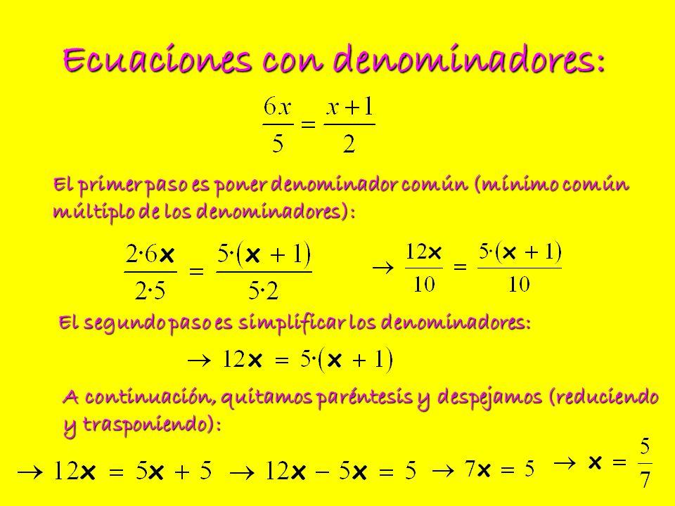 Ecuaciones con denominadores: El primer paso es poner denominador común (mínimo común múltiplo de los denominadores): El segundo paso es simplificar l