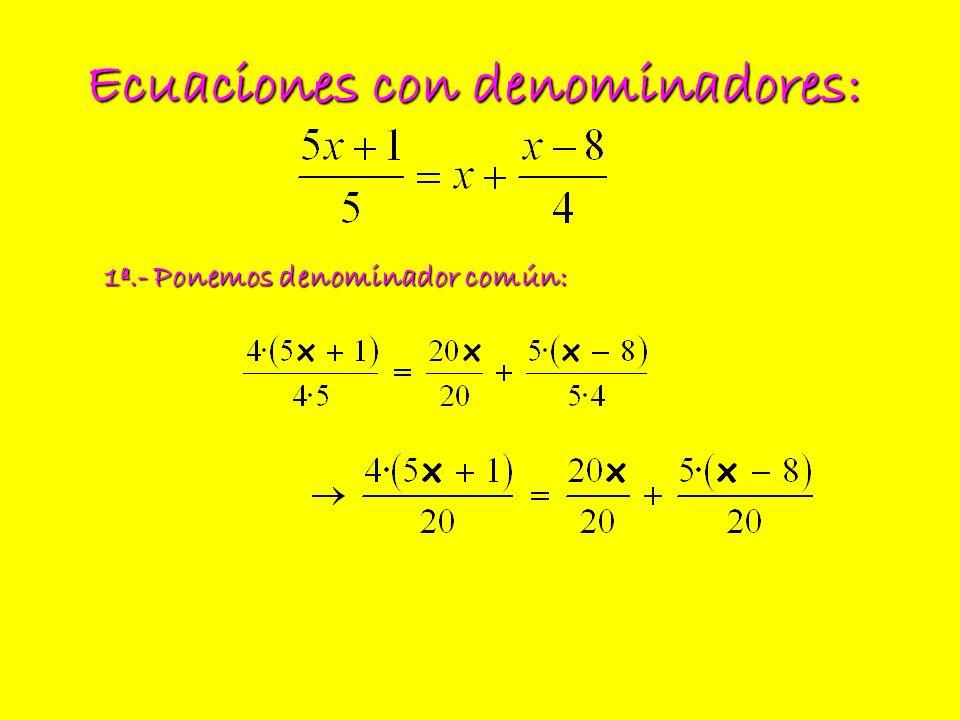 Ecuaciones con denominadores: 1ª.- Ponemos denominador común: