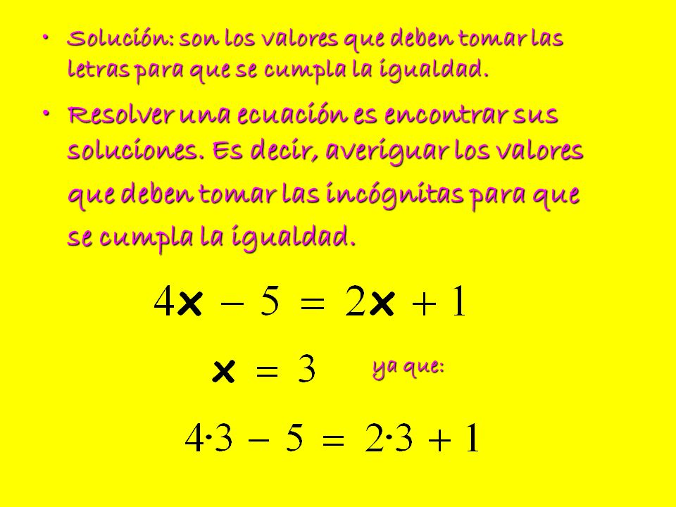 Ecuaciones equivalentes Ecuaciones equivalentes son aquellas que tienen la misma solución.
