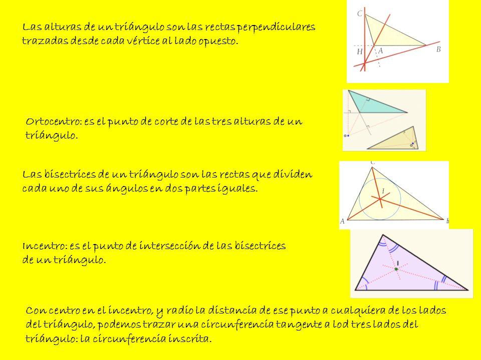 Las alturas de un triángulo son las rectas perpendiculares trazadas desde cada vértice al lado opuesto. Ortocentro: es el punto de corte de las tres a
