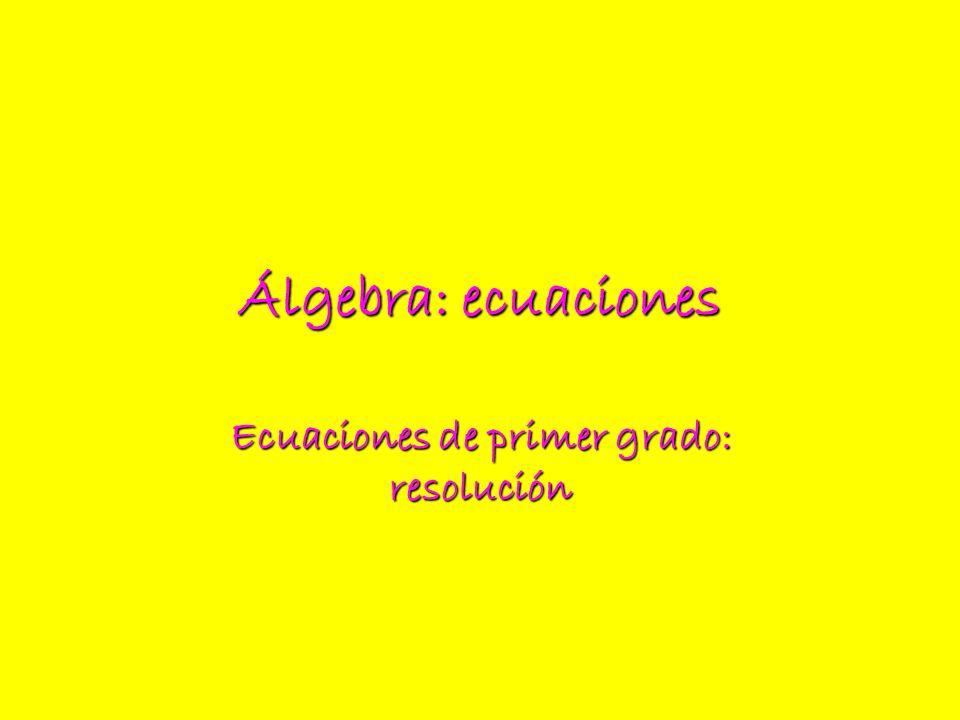Álgebra: ecuaciones Ecuaciones de primer grado: resolución