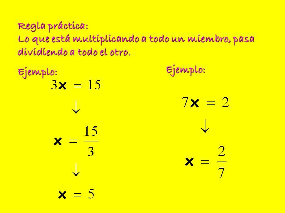 Regla práctica: Lo que está multiplicando a todo un miembro, pasa dividiendo a todo el otro. Ejemplo: Ejemplo: