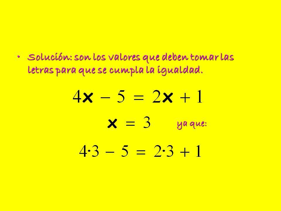 Solución: son los valores que deben tomar las letras para que se cumpla la igualdad.Solución: son los valores que deben tomar las letras para que se c