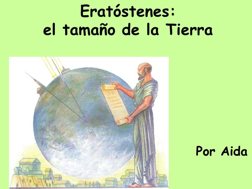 Eratóstenes: el tamaño de la Tierra Por Aida