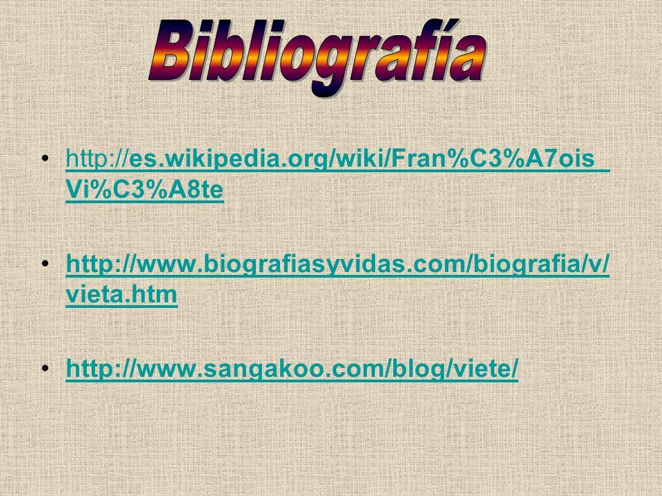 http://es.wikipedia.org/wiki/Fran%C3%A7ois_ Vi%C3%A8tehttp://es.wikipedia.org/wiki/Fran%C3%A7ois_ Vi%C3%A8te http://www.biografiasyvidas.com/biografia/v/ vieta.htmhttp://www.biografiasyvidas.com/biografia/v/ vieta.htm http://www.sangakoo.com/blog/viete/