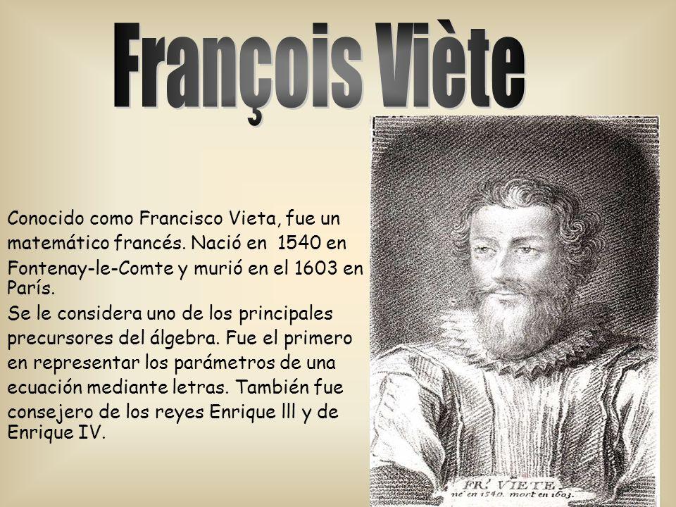 Conocido como Francisco Vieta, fue un matemático francés.
