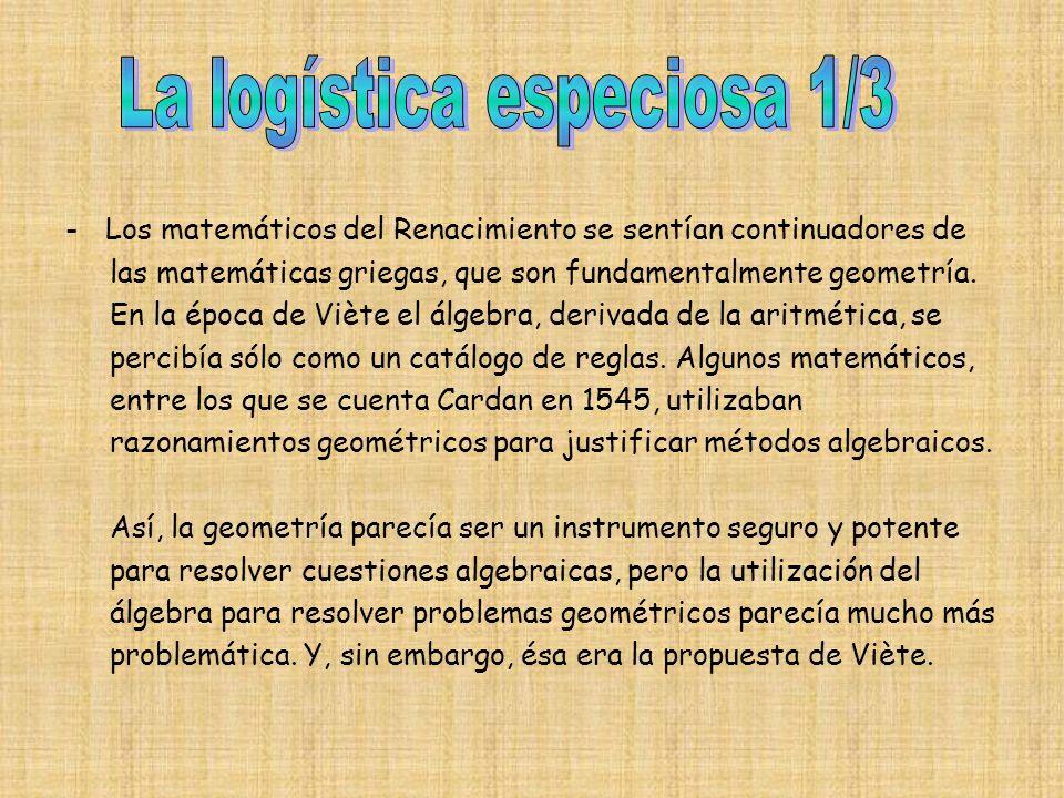 -Los matemáticos del Renacimiento se sentían continuadores de las matemáticas griegas, que son fundamentalmente geometría.