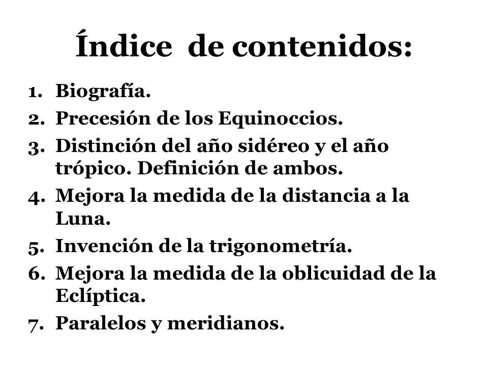 Índice de contenidos: 1.Biografía. 2.Precesión de los Equinoccios. 3.Distinción del año sidéreo y el año trópico. Definición de ambos. 4.Mejora la med