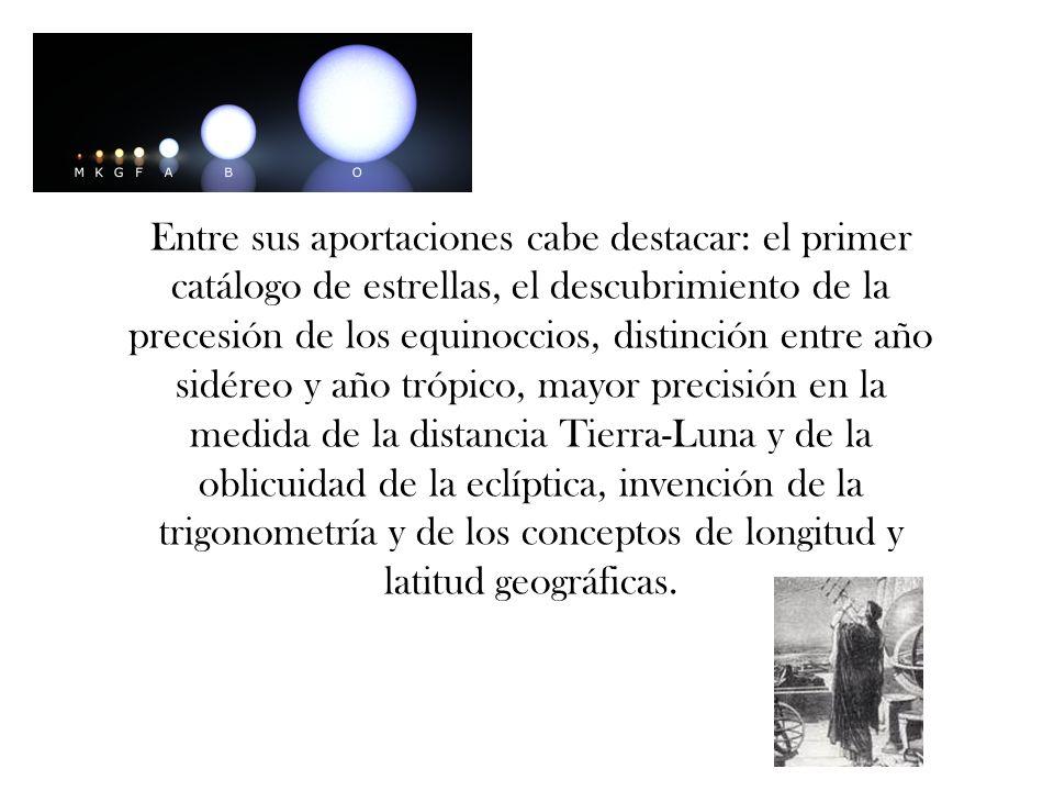 Entre sus aportaciones cabe destacar: el primer catálogo de estrellas, el descubrimiento de la precesión de los equinoccios, distinción entre año sidé