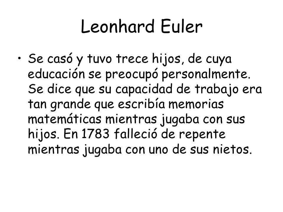Leonhard Euler Se casó y tuvo trece hijos, de cuya educación se preocupó personalmente.