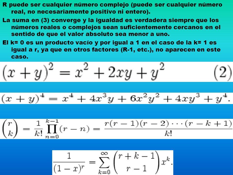R puede ser cualquier número complejo (puede ser cualquier número real, no necesariamente positivo ni entero). La suma en (3) converge y la igualdad e