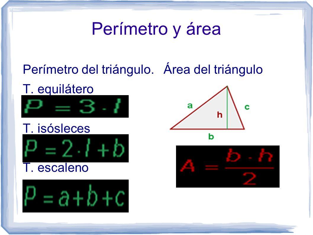 Perímetro y área Perímetro del triángulo. T. equilátero T. isósleces T. escaleno Área del triángulo
