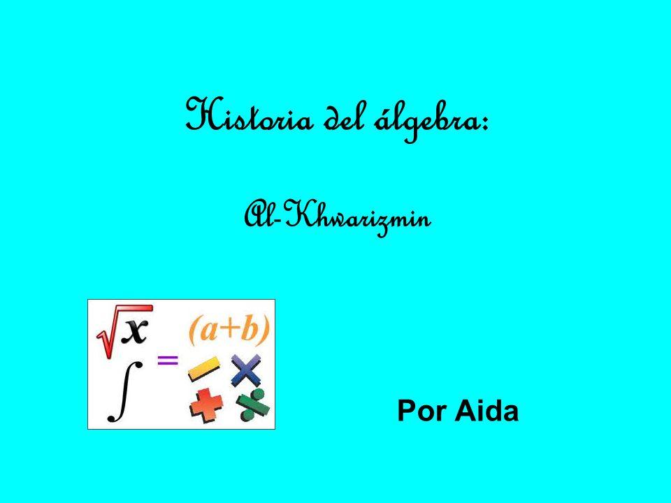 Historia del álgebra: Por Aida Al-Khwarizmin