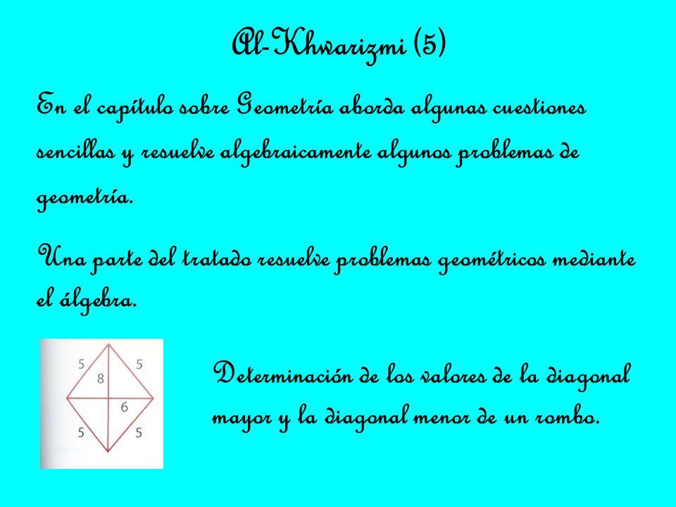 En el capítulo sobre Geometría aborda algunas cuestiones sencillas y resuelve algebraicamente algunos problemas de geometría. Al-Khwarizmi (5) Una par