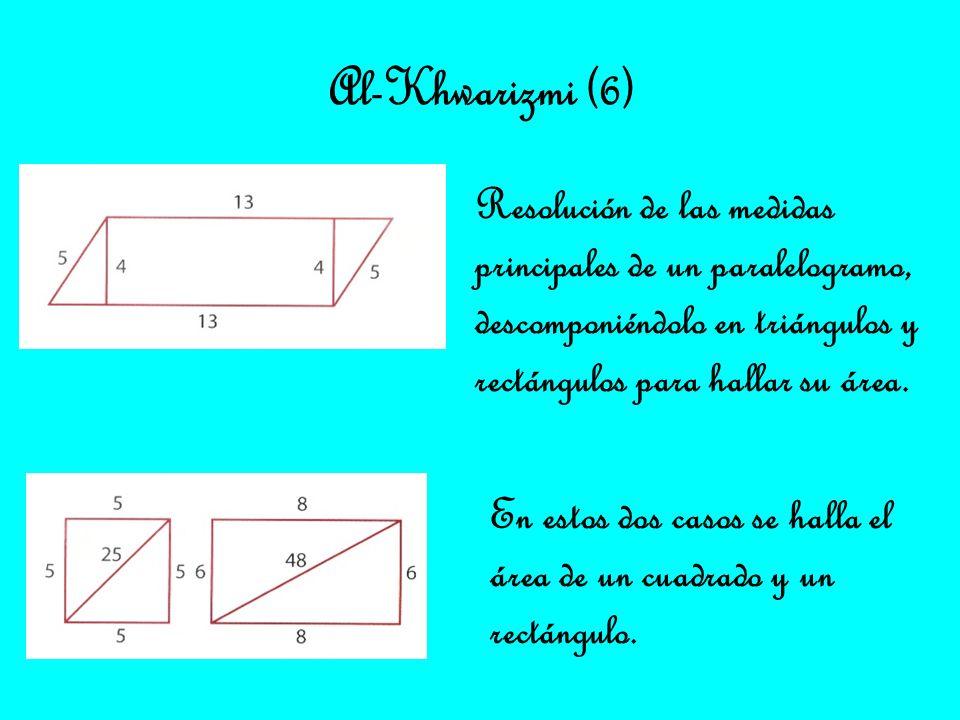 Al-Khwarizmi (6) Resolución de las medidas principales de un paralelogramo, descomponiéndolo en triángulos y rectángulos para hallar su área. En estos