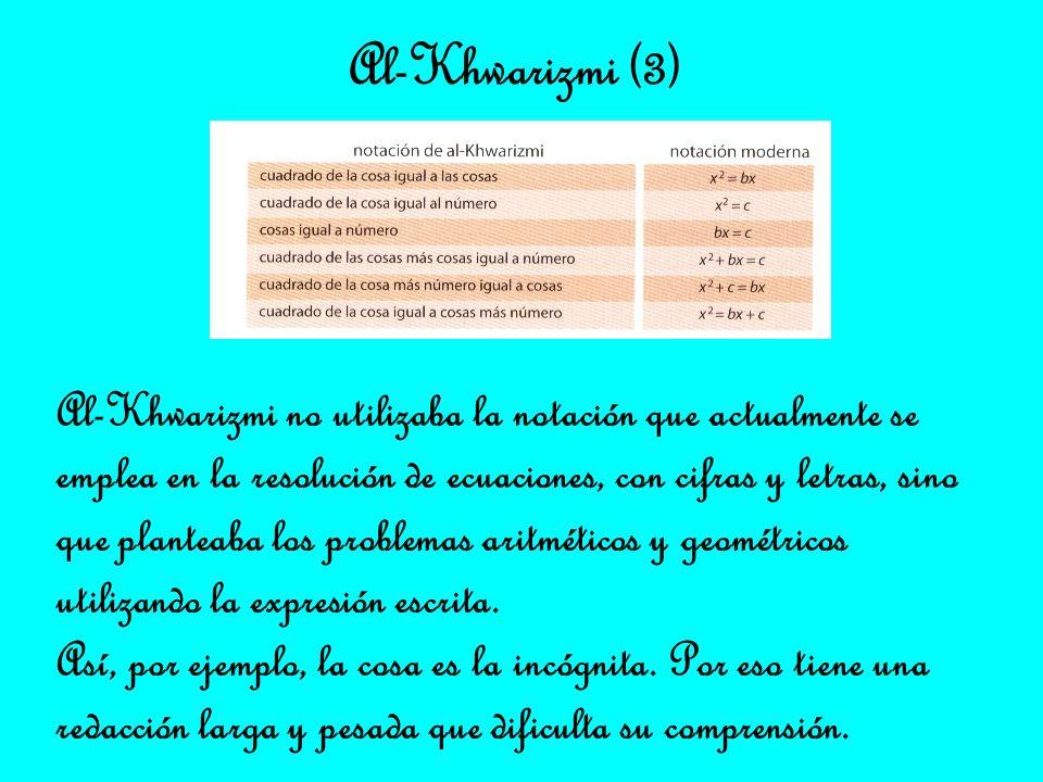 Al-Khwarizmi no utilizaba la notación que actualmente se emplea en la resolución de ecuaciones, con cifras y letras, sino que planteaba los problemas