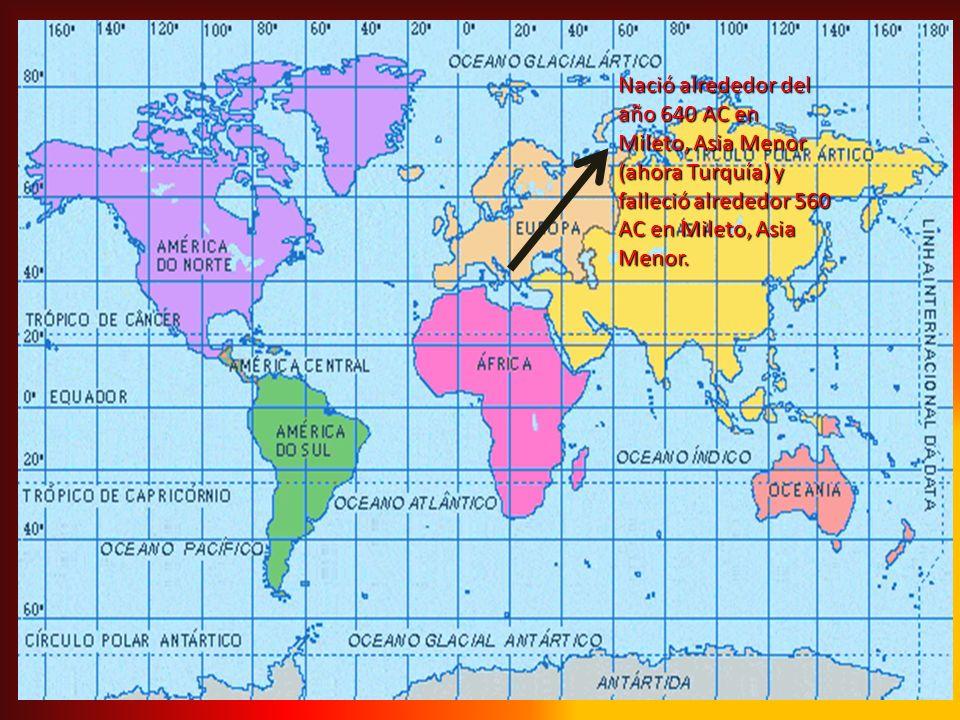 Nació alrededor del año 640 AC en Mileto, Asia Menor (ahora Turquía) y falleció alrededor 560 AC en Mileto, Asia Menor.
