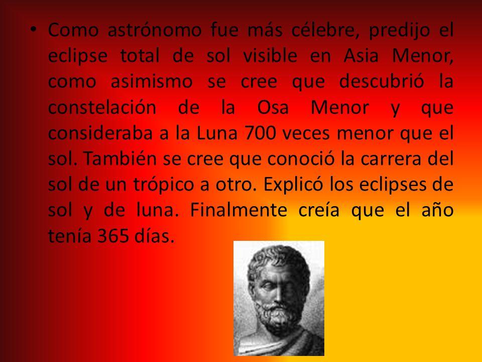 Como astrónomo fue más célebre, predijo el eclipse total de sol visible en Asia Menor, como asimismo se cree que descubrió la constelación de la Osa M