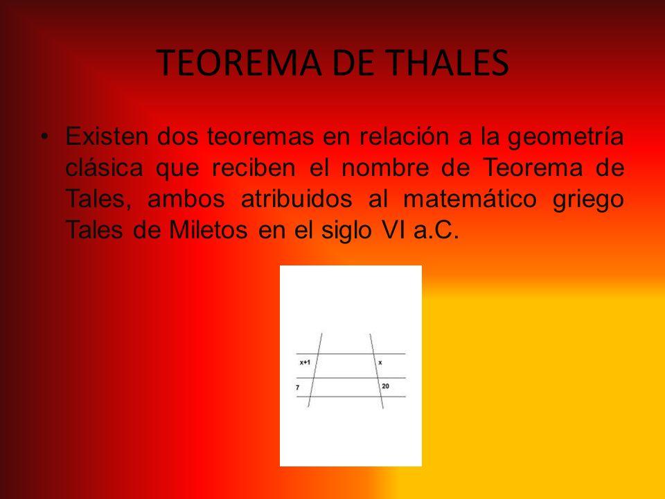 TEOREMA DE THALES Existen dos teoremas en relación a la geometría clásica que reciben el nombre de Teorema de Tales, ambos atribuidos al matemático gr