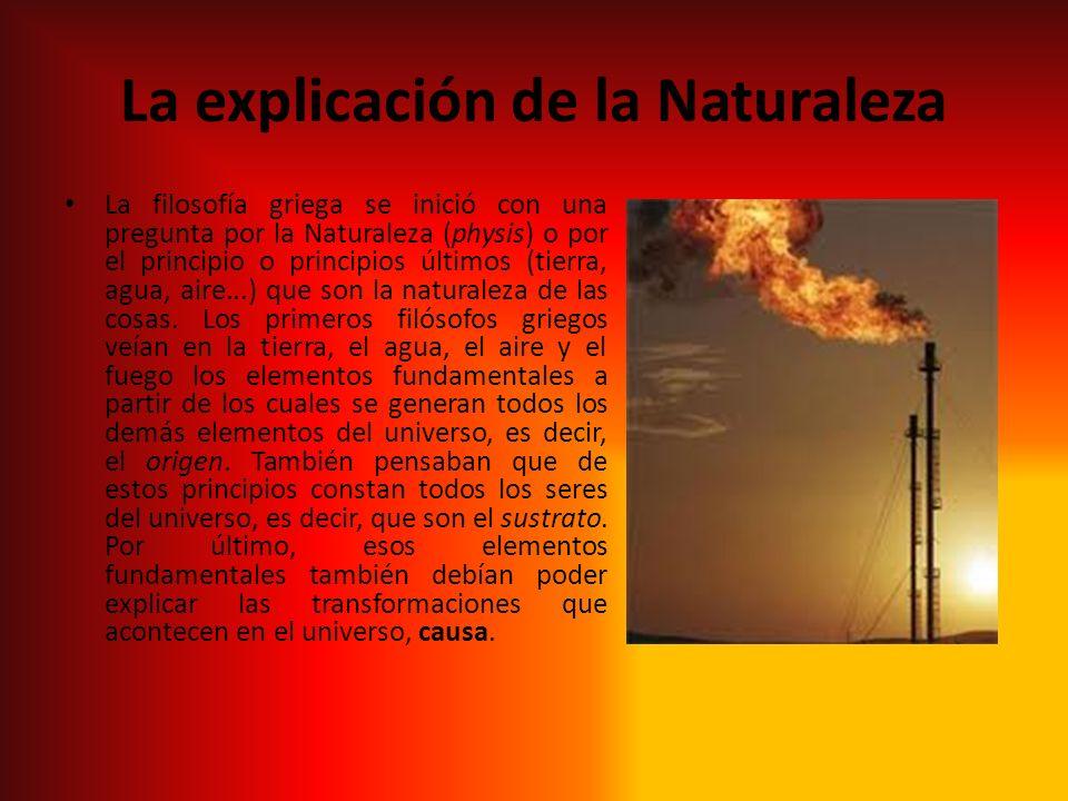 La explicación de la Naturaleza La filosofía griega se inició con una pregunta por la Naturaleza (physis) o por el principio o principios últimos (tie