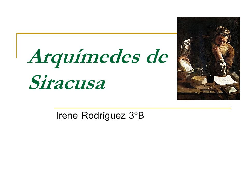 Arquímedes de Siracusa Irene Rodríguez 3ºB